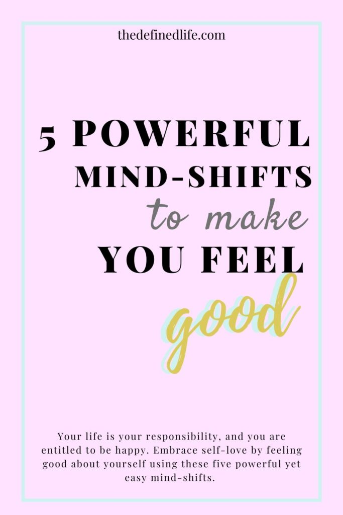 To live a happy life, our mindset should always be on check. Here are 5 powerful mindset shift guaranteed to make you feel happy and feel good about yourself.