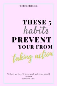 These habits stop you from taking action