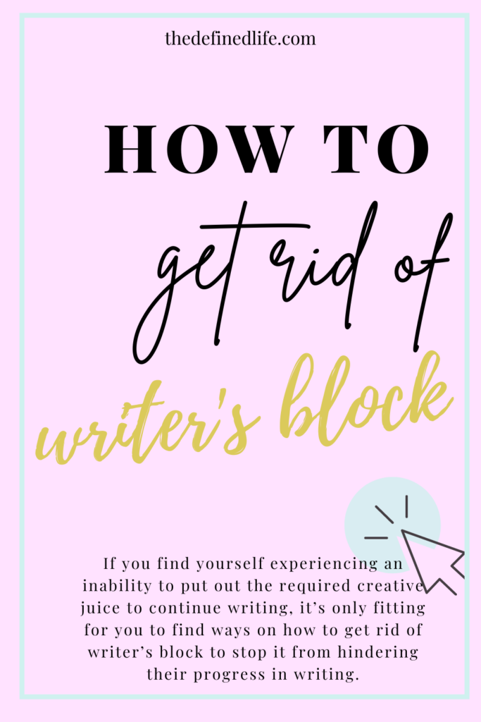 how to get rid of writer's block  the defined life